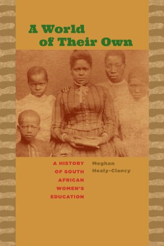 A World of Their Own: A History of South African Women's Education (Reconsiderations in ...