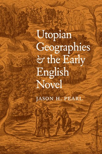 Utopian Geographies and the Early English Novel Pearl, Jason H.