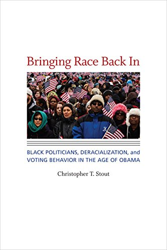 Bringing Race Back in: Black Politicians, Deracialization, and Voting Behavior in the Age of Obama ...