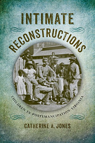 9780813936758: Intimate Reconstructions: Children in Postemancipation Virginia (A Nation Divided: Studies in the Civil War Era)