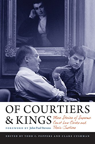 Of Courtiers and Kings: More Stories of Supreme Court Law Clerks and Their Justices (Hardcover): ...