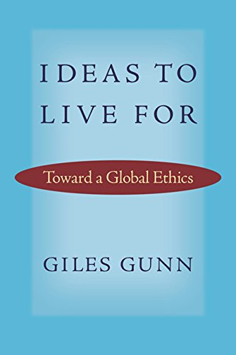Ideas to Live for: Toward a Global Ethics (Paperback): Giles B. Gunn