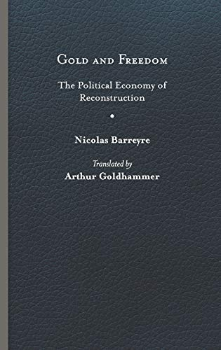 9780813937496: Gold and Freedom: The Political Economy of Reconstruction (Nation Divided: Studies in the Civil War Era)