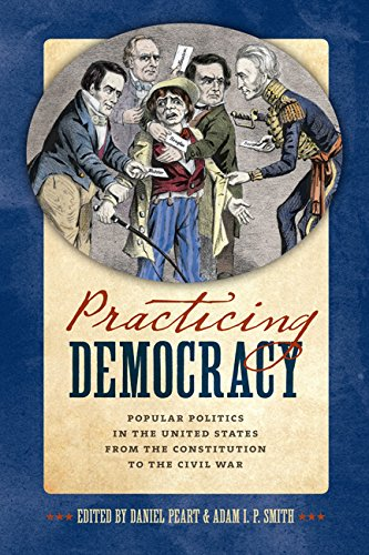 9780813937700: Practicing Democracy: Popular Politics in the United States from the Constitution to the Civil War