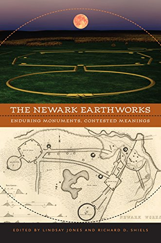 The Newark Earthworks: Enduring Monuments, Contested Meanings: Lindsay Jones