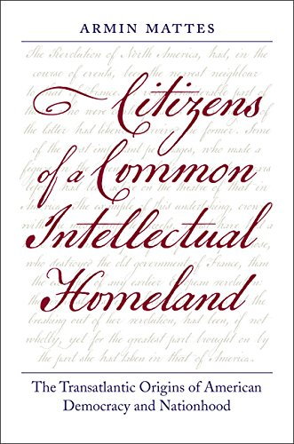 9780813938042: Citizens of a Common Intellectual Homeland: The Transatlantic Origins of American Democracy and Nationhood (Jeffersonian America)