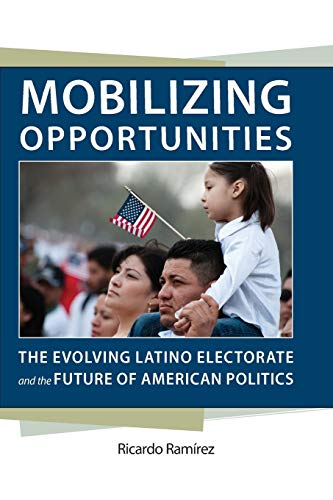 9780813938110: Mobilizing Opportunities: The Evolving Latino Electorate and the Future of American Politics (Race, Ethnicity, and Politics)