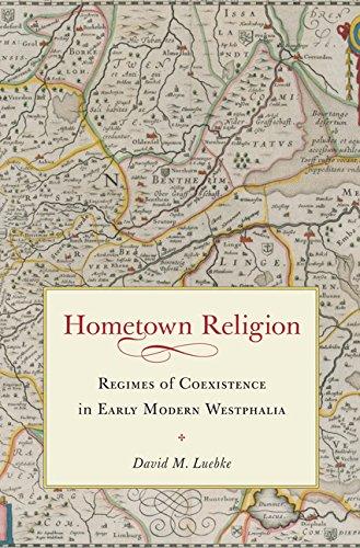 Hometown Religion: Regimes of Coexistence in Early Modern Westphalia (Hardcover): David Martin ...