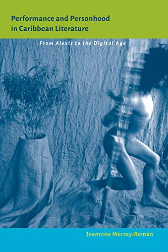 Performance and Personhood in Caribbean Literature: From Alexis to the Digital Age (Hardback): ...