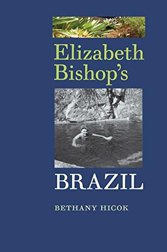 Elizabeth Bishop's Brazil: Bethany Hicok