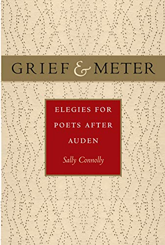 Grief and Meter: Elegies for Poets after Auden: Sally Connolly