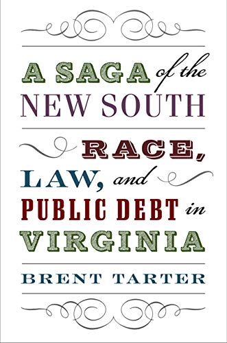 A Saga of the New South: Race, Law, and Public Debt in Virginia (Hardcover): Brent Tarter