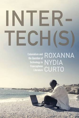 Inter-Tech(s): Colonialism and the Question of Technology in Francophone Literature (Hardcover): ...