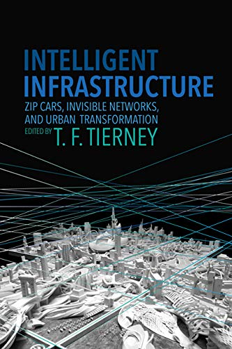 Intelligent Infrastructure: Zip Cars, Invisible Networks, and Urban Transformation: University of ...