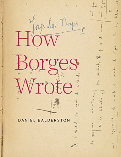 How Borges Wrote: Daniel Balderston