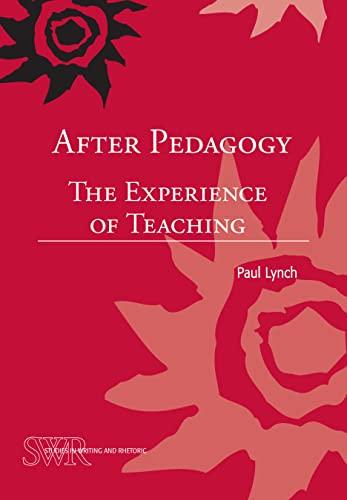 9780814100875: After Pedagogy: The Experience of Teaching (CCCC/NCTE Studies in Writing & Rhetoric) (CCCC Studies in Writing & Rhetoric)