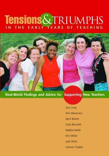 9780814102909: Tensions and Triumphs in the Early Years of Teaching: Real-world Findings and Advice For Supporting New Teachers