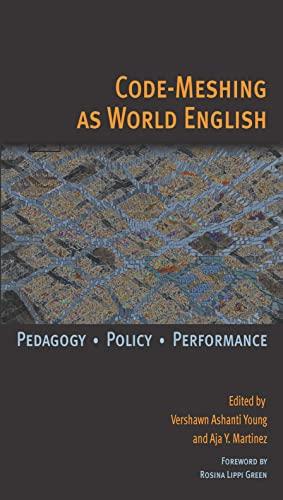Code-Meshing as World English Pedagogy, Policy, Performance: Young, Vershawn Ashanti