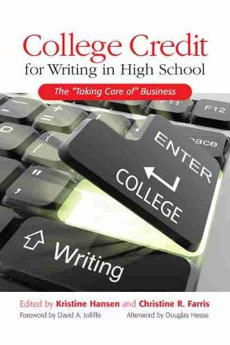 "College Credit for Writing in High School: The ""Taking Care of "" Business: Christine R. ..."
