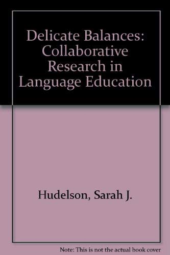 Delicate Balances: Collaborative Research in Language Education: Sarah J. Hudelson;