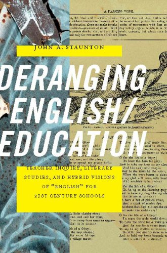 9780814110836: Deranging English/Education: Teacher Inquiry, Literary Studies, and Hybrid Visions of