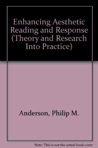 Enhancing Aesthetic Reading and Response (Theory and Research Into Practice): Anderson, Philip M.