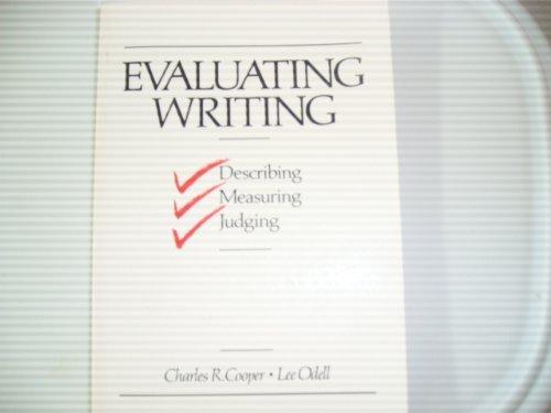 Evaluating Writing: Describing, Measuring, Judging: Charles R. Cooper;
