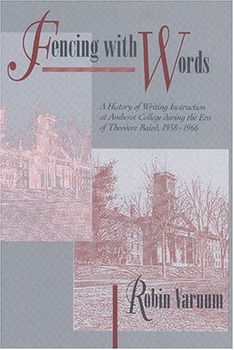 9780814116777: Fencing With Words: A History of Writing Instruction at Amherst College During the Era of Theodore Baird, 1938-1966 (Refiguring English Studies)