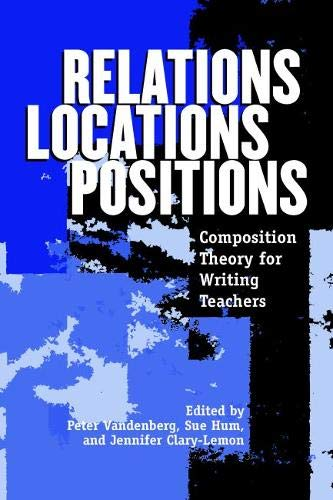 9780814124000: Relations, Locations, Positions: Composition Theory for Writing Teachers
