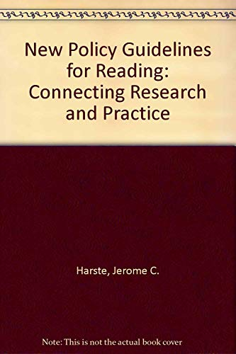 New Policy Guidelines for Reading: Connecting Research and Practice: Harste, Jerome C.
