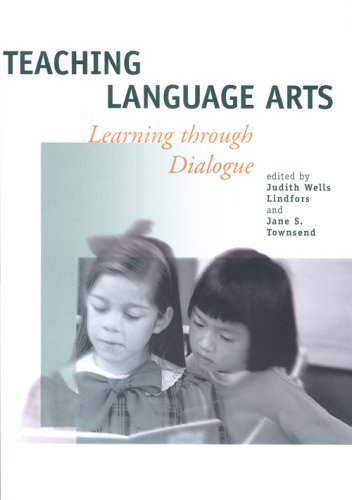 Teaching Language Arts: Learning Through Dialogue: Lindfors, Judith Wells