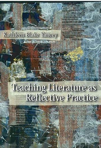 Teaching Literature As Reflective Practice: Yancey, Kathleen Blake
