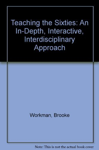 Teaching the Sixties: An In-Depth, Interactive, Interdisciplinary Approach: Brooke Workman