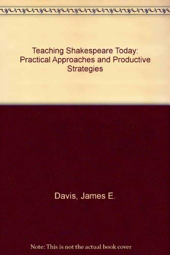 9780814152966: Teaching Shakespeare Today: Practical Approaches and Productive Strategies