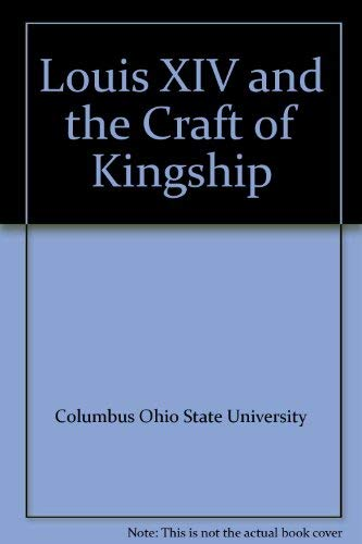 Louis XIV and the Craft of Kingship: Columbus Ohio State University