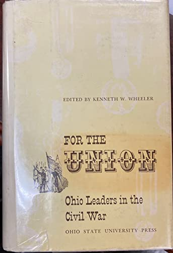 For the Union; Ohio Leaders in the Civil War.: Wheeler, Kenneth W.