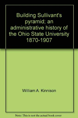 9780814201411: Building Sullivant's pyramid;: An administrative history of the Ohio State University, 1870-1907