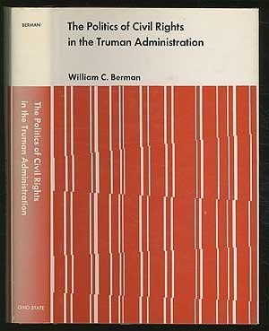 The Politics of Civil Rights in the Truman Administration: Berman, William C.
