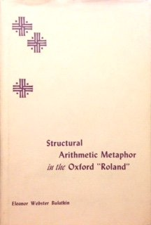 "Structural arithmetic metaphor in the Oxford ""Roland."": Bulatkin, Eleanor Webster"