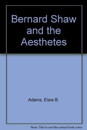 Bernard Shaw and the Aesthetes: Adams, Elsie B.