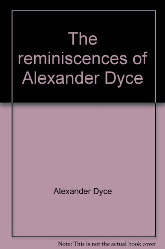 The Reminiscences of Alexander Dyce: Dyce, Alexander