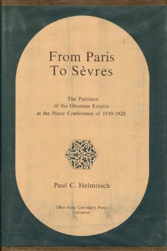 9780814201701: From Paris to Sevres: The Partition of the Ottoman Empire at the Peace Conference of 1919-1920