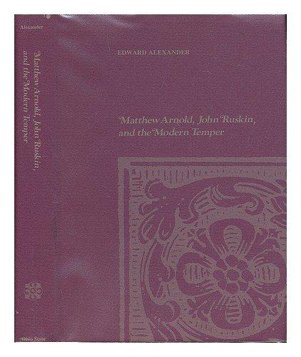 9780814201886: Matthew Arnold, John Ruskin, and the Modern Temper.