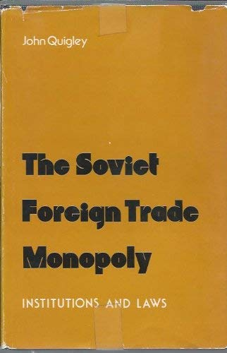 The Soviet Foreign Trade Monopoly: Institutions and Laws