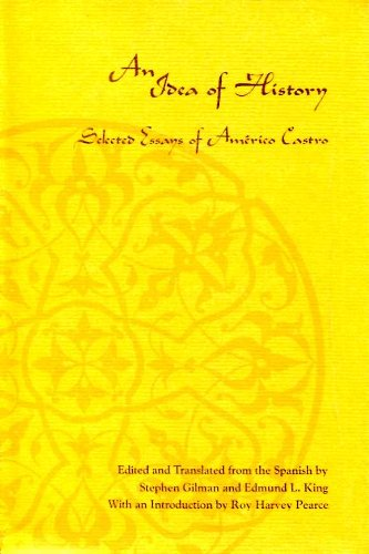 An Idea of History: Selected Essays of Americo Castro: Castro, Américo; Gilman, Stephen and King, ...