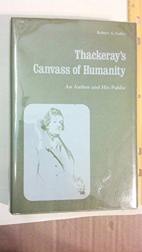 Thackeray's Canvass of Humanity: An Author and His Public: Colby, Robert A.