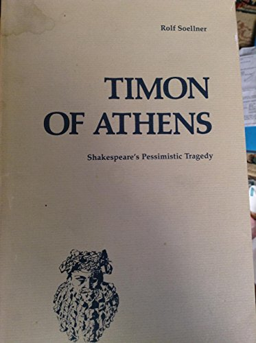 Timon of Athens: Shakespeare's Pessimistic Tragedy: Soellner, Rolf