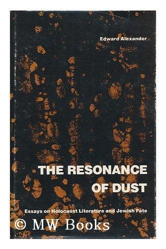 The Resonance of Dust: Essays on Holocaust Literature and Jewish Fate: Edward Alexander
