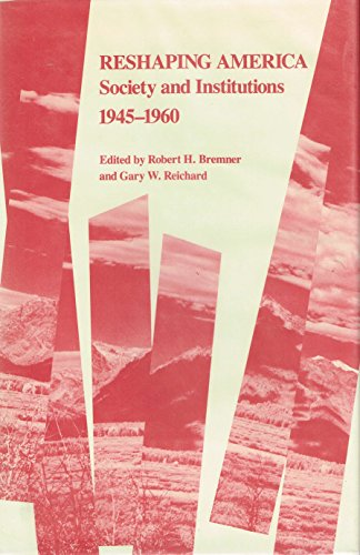 Reshaping America: Society and Institutions, 1945-1960 (U.S.a. 20/21 Studies in Recent American History, No. 1) (0814203086) by Bremner, Robert H.; Reichard, Gary