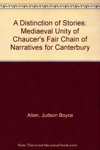 A DISTINCTIN OF STORIES : The Medieval Unity of Chaucer's Fair Chain of Narratives for Canterbury